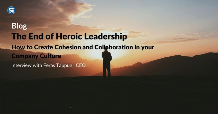 The End of Heroic Leadership - How to Create Cohesion and Collaboration in your Company Culture