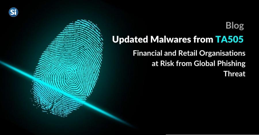 Updated Malwares from TA505 - Financial and Retail Organisations at Risk from Global Phishing Threat
